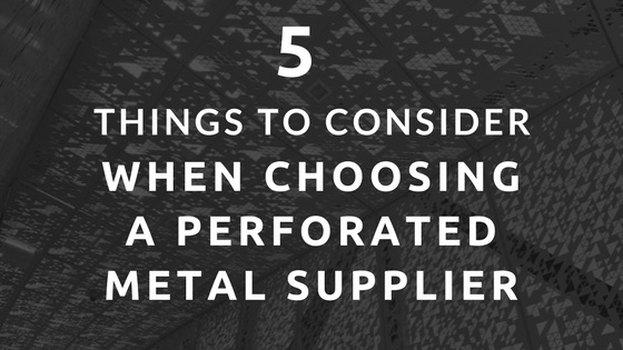 Five things to consider when choosing a perforated metal supplier