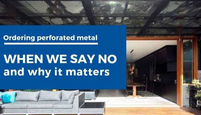 Perforated metal advice: when we say no