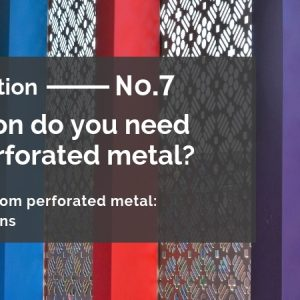 Ordering custom perforated metal: 7 Key Qs