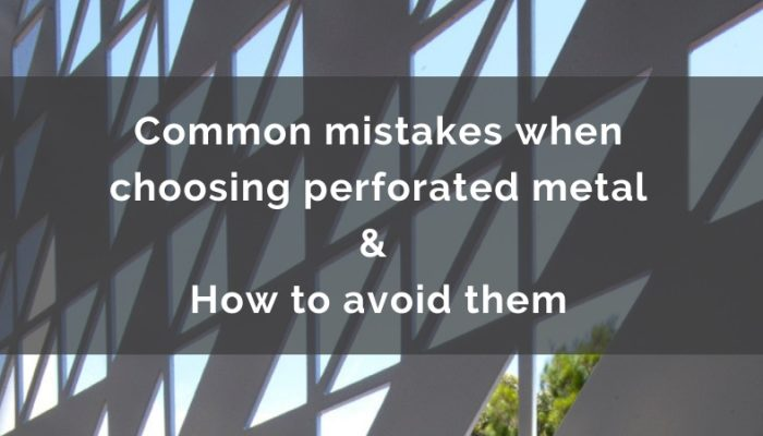 How to avoid perforated metal mistakes