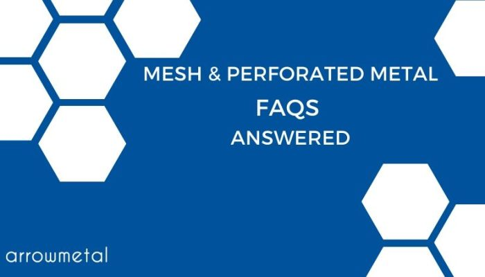 Mesh & Perforated Metal FAQs Answered